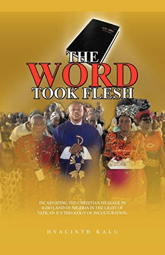 9781462025404: The Word Took Flesh: Incarnating the Christian Message in Igbo Land of Nigeria in the Light of Vatican ll's Theology of Inculturation.