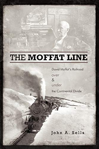 9781462026548: The Moffat Line: David Moffat's Railroad Over And Under The Continental Divide