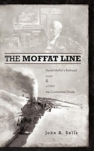 9781462026562: The Moffat Line: David Moffat's Railroad Over and Under the Continental Divide