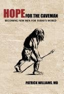 9781462027743: Hope for the Caveman: Becoming New Men for Today's World