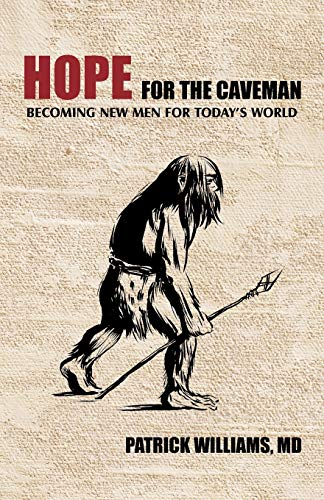 9781462027750: Hope for the Caveman: Becoming New Men for Today's World
