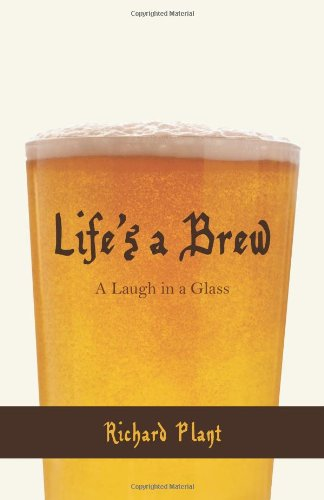 Life's a Brew: A Laugh in a Glass (146202906X) by Plant, Richard