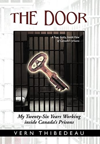 The Door: My Twenty-Six Years Working Inside Canadas Prisons: Vern Thibedeau