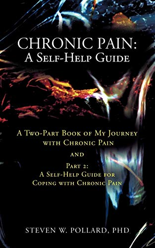 9781462030347: Chronic Pain: A Self-Help Guide: A Two-Part Book of My Journey with Chronic Pain and Part 2: A Self-Help Guide for Coping with Chronic Pain