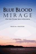 9781462030712: Blue Blood Mirage: On the Other Side of Illusion