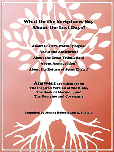 9781462031177: What Do the Scriptures Say About the Last Days?: Answers are Taken From: The Inspired Version of the Bible, The Book of Mormon, and The Doctrine and Covenants