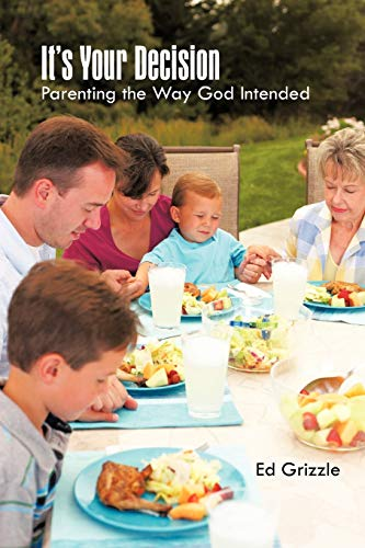 9781462031863: It's Your Decision: Parenting The Way God Intended