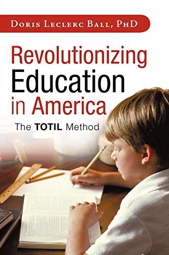 9781462032242: Revolutionizing Education in America: The Totil Method