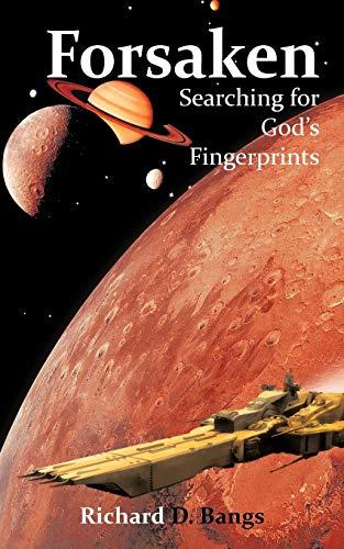 Forsaken: Searching for Gods Fingerprints: Richard D. Bangs