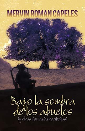 Bajo La Sombra de Los Abuelos: (Y: Mervin Roman