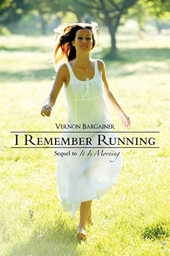 9781462033478: I Remember Running: Sequel to It Is Morning