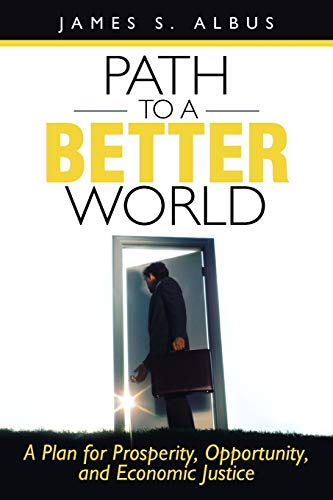 9781462035328: Path To A Better World: A Plan for Prosperity, Opportunity, and Economic Justice