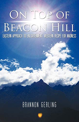 On Top of Beacon Hill Eastern Approach to Enlightenment, Western Recipe For Madness: Brannon ...