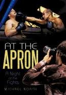 9781462036691: At the Apron: A Night at the Fights
