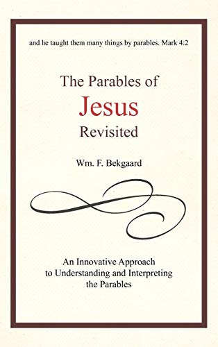 9781462038039: The Parables of Jesus Revisited: An Innovative Approach to Understanding and Interpreting the Parables