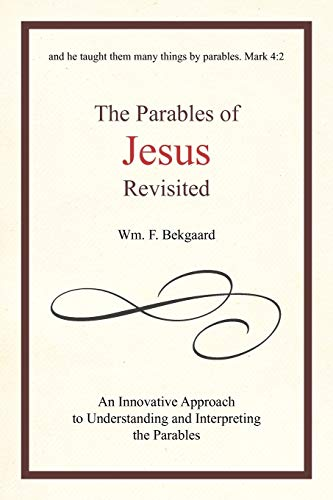 9781462038046: The Parables Of Jesus Revisited: An Innovative Approach To Understanding And Interpreting The Parables