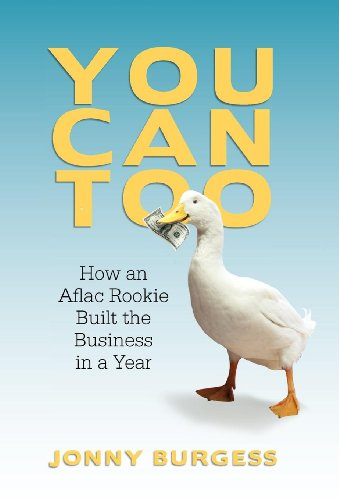 9781462039715: You Can Too: How an Aflac Rookie Built the Business in a Year