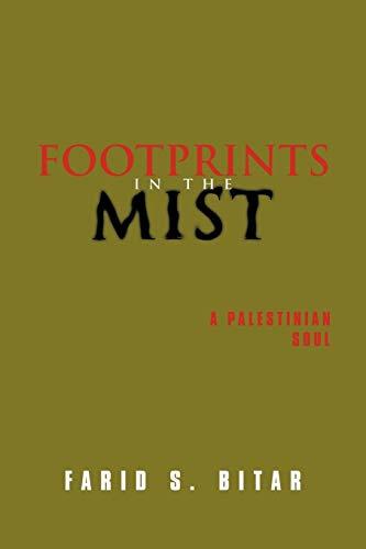 Footprints in the Mist A Palestinian Soul: Farid S. Bitar