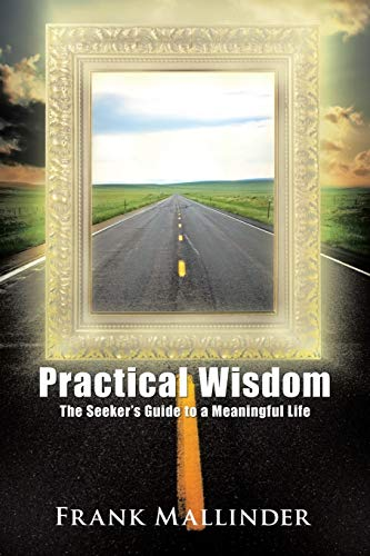 9781462040513: Practical Wisdom: The Seeker's Guide to a Meaningful Life
