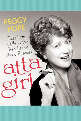 Atta Girl: Tales from a Life in the Trenches of Show Business: Pope, Peggy