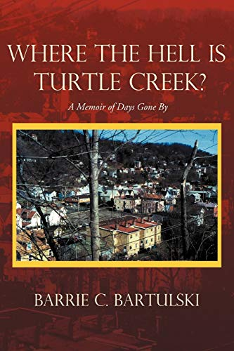 9781462041091: Where The Hell Is Turtle Creek?: A Memoir of Days Gone By