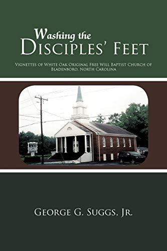 9781462041244: Washing the Disciples' Feet: Vignettes of White Oak Original Free Will Baptist Church of Bladenboro, North Carolina