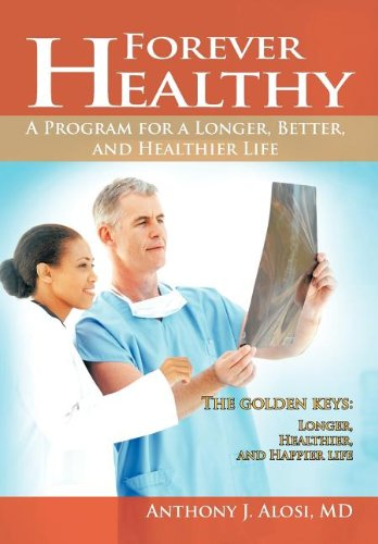 9781462042777: Forever Healthy: A Program for a Longer, Better, and Healthier Life