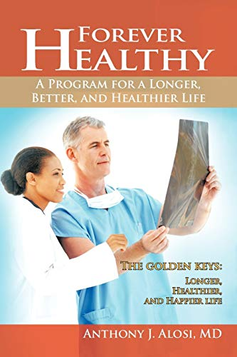 9781462042784: Forever Healthy: A Program for a Longer, Better, and Healthier Life