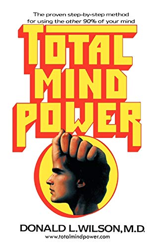 Total Mind Power: How to Use the Other 90% of Your Mind: Wilson M.D., Donald L.