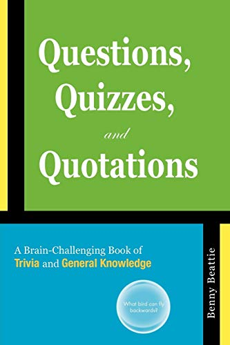 Questions, Quizzes, and Quotations: A Brain-Challenging Book of Trivia and General Knowledge: ...