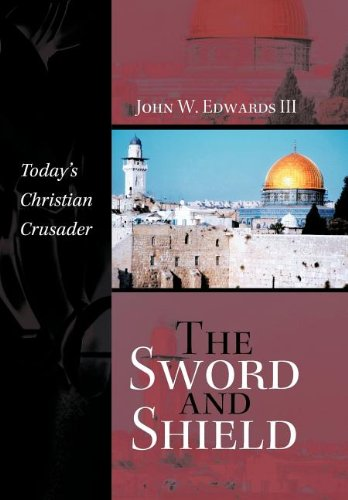 The Sword and Shield: Todays Christian Crusader: John W. Iii Edwards