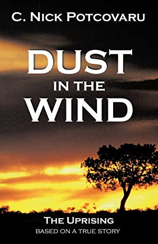 Dust In The Wind The Uprising: C. Nick Potcovaru