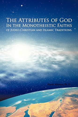 9781462046133: The Attributes Of God In The Monotheistic Faiths Of Judeo-Christian And Islamic Traditions.
