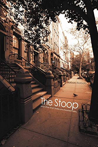The Stoop And Other Short Stories and Assorted Poetry: Barbara Barbato