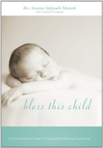 9781462049714: Bless This Child: A Comprehensive Guide to Creating Baby Blessing Ceremonies