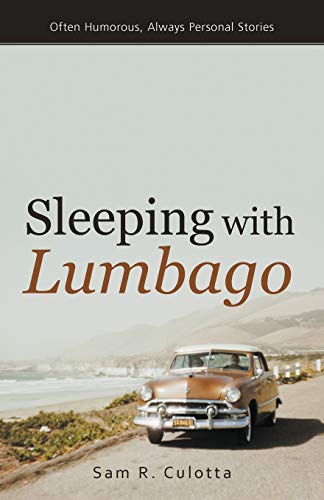 Sleeping with Lumbago: Often Humorous, Always Personal Essays: Culotta, Sam R.