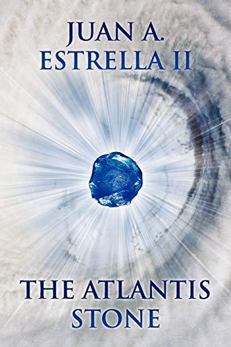 The Atlantis Stone: The Heart Nexus Saga: Juan A. Estrella ll