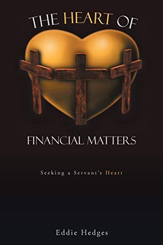 9781462051069: The Heart Of Financial Matters: Seeking a Servant's Heart
