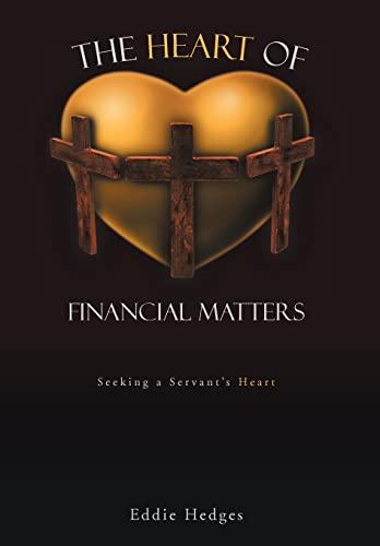 9781462051076: The Heart of Financial Matters: Seeking a Servant's Heart