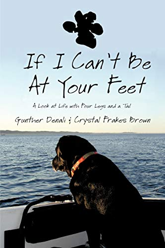 9781462051359: If I Can't Be At Your Feet: A Look at Life with Four Legs and a Tail