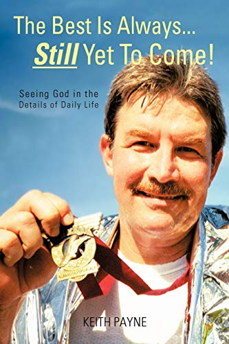 9781462051984: The Best is Always... Still Yet to Come!: Seeing God in the Details of Daily Life