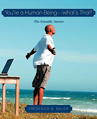 You'Re A Human Being-What'S That?: The Scientific Answer: Frederick R. Bauer