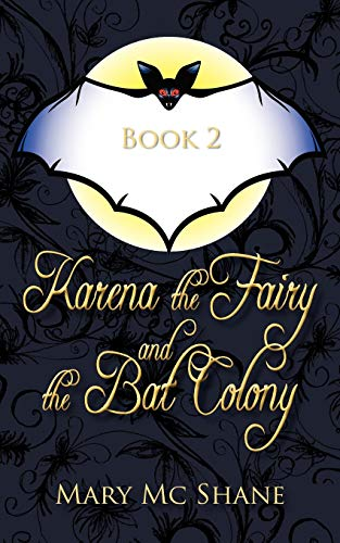 Book 2, Karena the Fairy and the Bat Colony: In This Second Installment of the Karena the Fairy ...