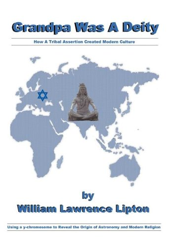 Grandpa Was a Deity: How a Tribal Assertion Created Modern Culture: William Lawrence Lipton