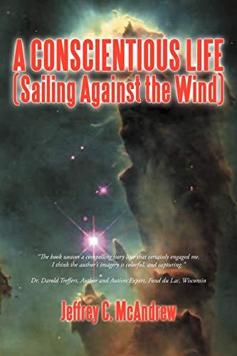 A Conscientious Life (Sailing Against the Wind): Jeffrey C McAndrew