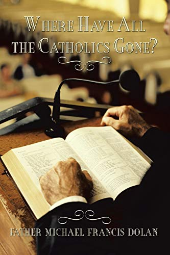 9781462054411: Where Have All The Catholics Gone?