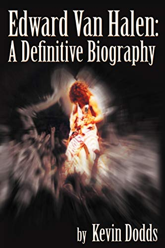 Edward Van Halen: A Definitive Biography: Kevin Dodds