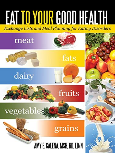 9781462055319: Eat To Your Good Health: Exchange Lists and Meal Planning for Eating Disorders