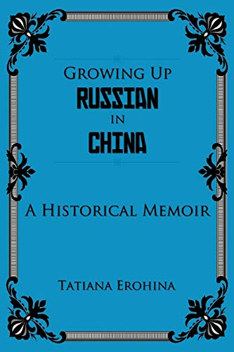 9781462055920: Growing Up Russian In China: A Historical Memoir