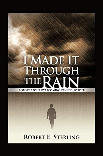 9781462055999: I Made It Through The Rain: A Story About Overcoming Panic Disorder